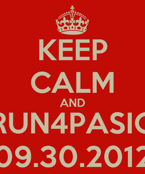 KEEP CALM AND RUN4PASIG 09.30.2012