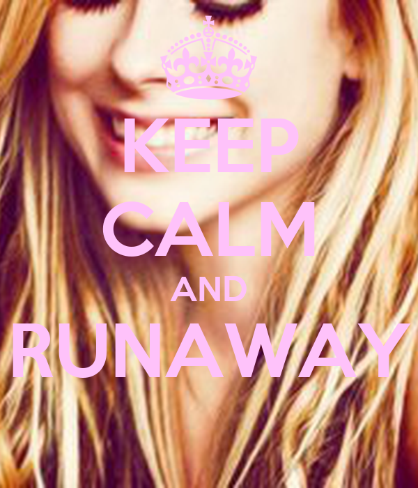 KEEP CALM AND RUNAWAY