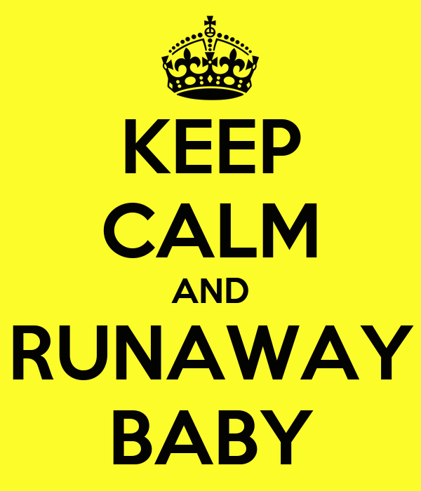 KEEP CALM AND RUNAWAY BABY