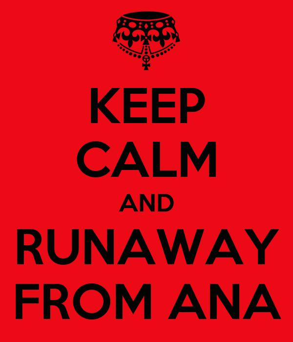 KEEP CALM AND RUNAWAY FROM ANA