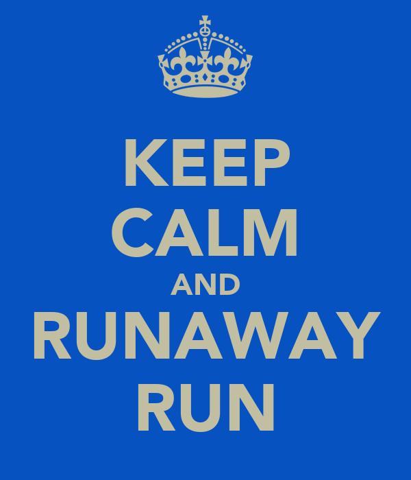 KEEP CALM AND RUNAWAY RUN