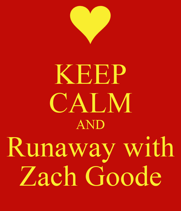 KEEP CALM AND Runaway with Zach Goode