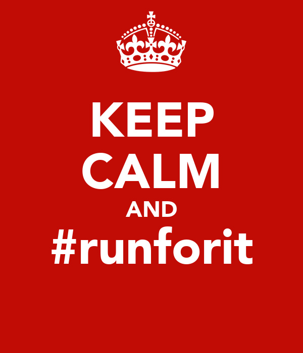KEEP CALM AND #runforit