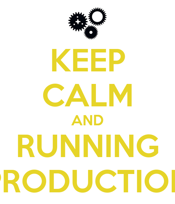 KEEP CALM AND RUNNING PRODUCTION