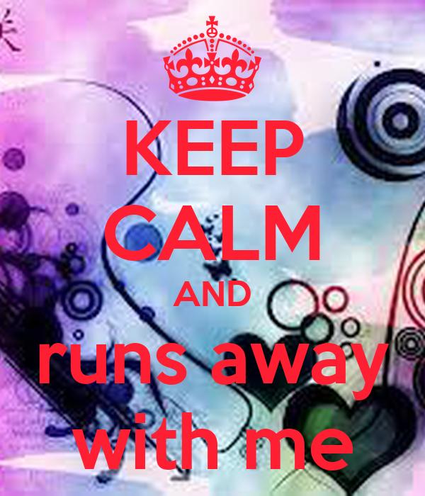 KEEP CALM AND runs away with me