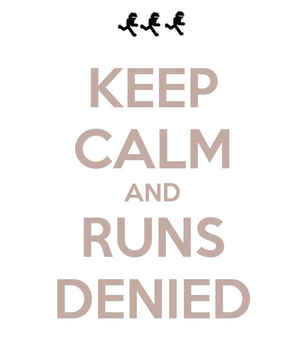 KEEP CALM AND RUNS DENIED