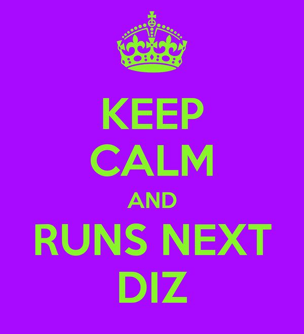 KEEP CALM AND RUNS NEXT DIZ