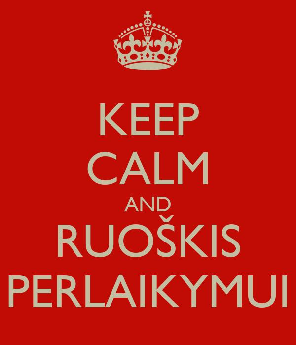 KEEP CALM AND RUOŠKIS PERLAIKYMUI