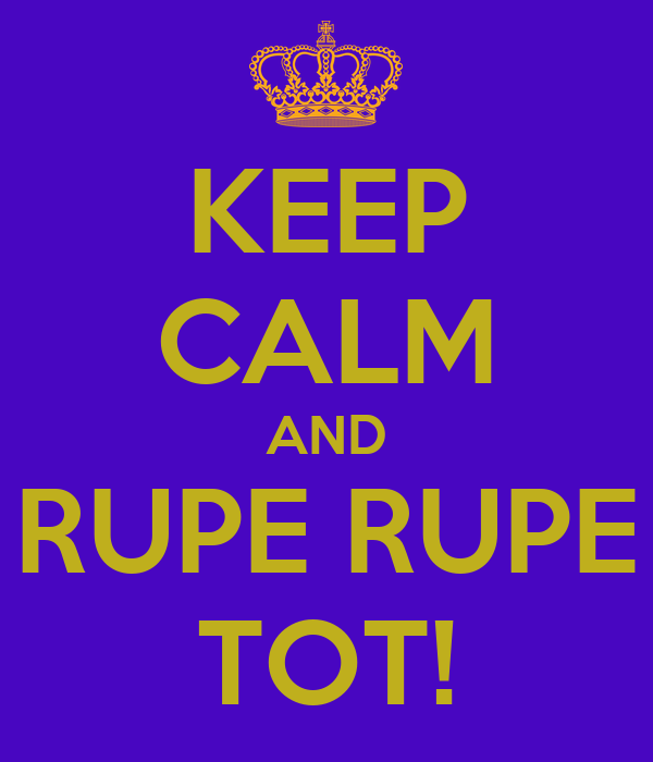 KEEP CALM AND RUPE RUPE TOT!