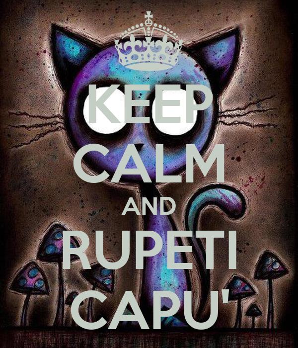 KEEP CALM AND RUPETI CAPU'