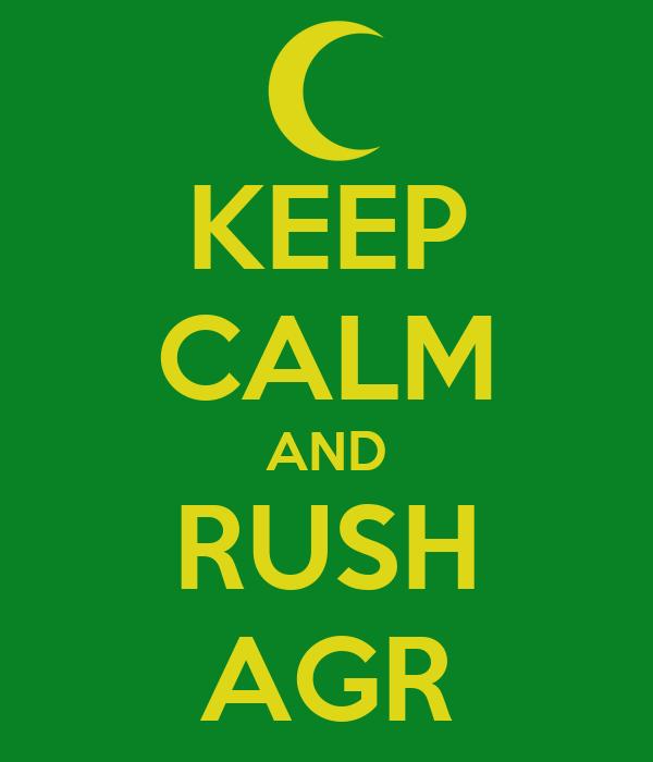 KEEP CALM AND RUSH AGR