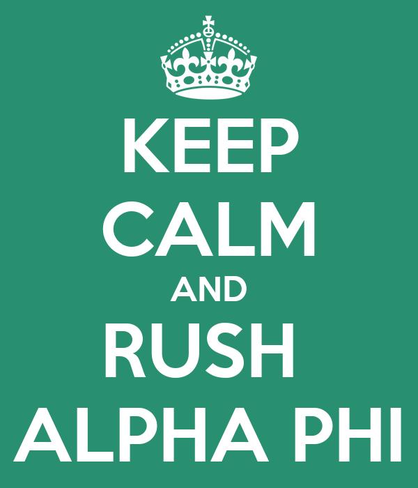 KEEP CALM AND RUSH  ALPHA PHI