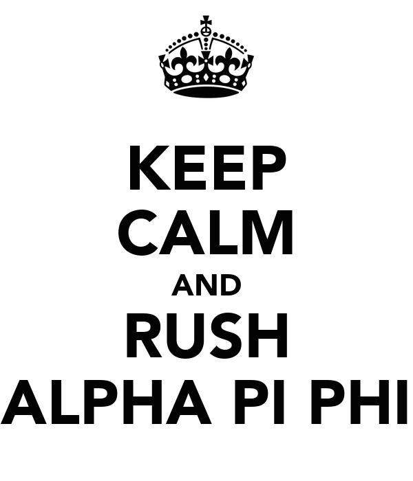 KEEP CALM AND RUSH ALPHA PI PHI
