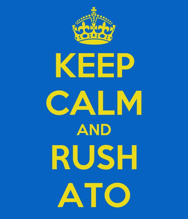 KEEP CALM AND RUSH ATO