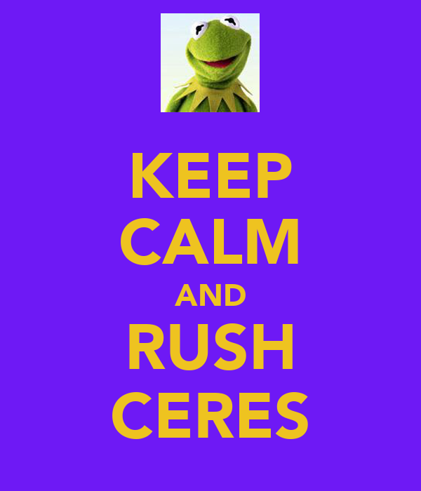 KEEP CALM AND RUSH CERES