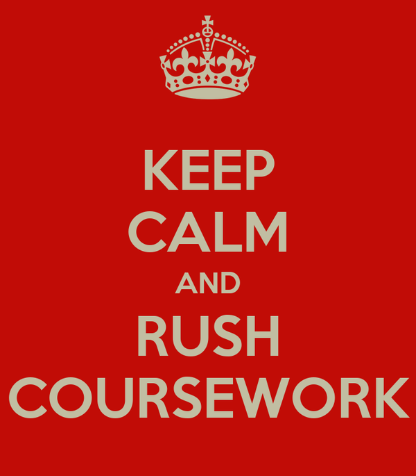 KEEP CALM AND RUSH COURSEWORK