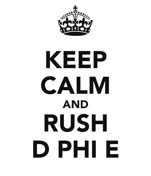 KEEP CALM AND RUSH D PHI E