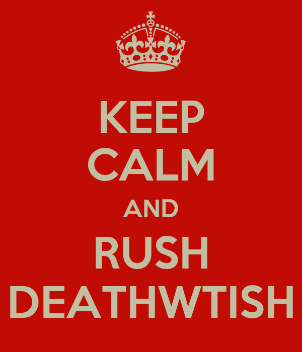 KEEP CALM AND RUSH DEATHWTISH