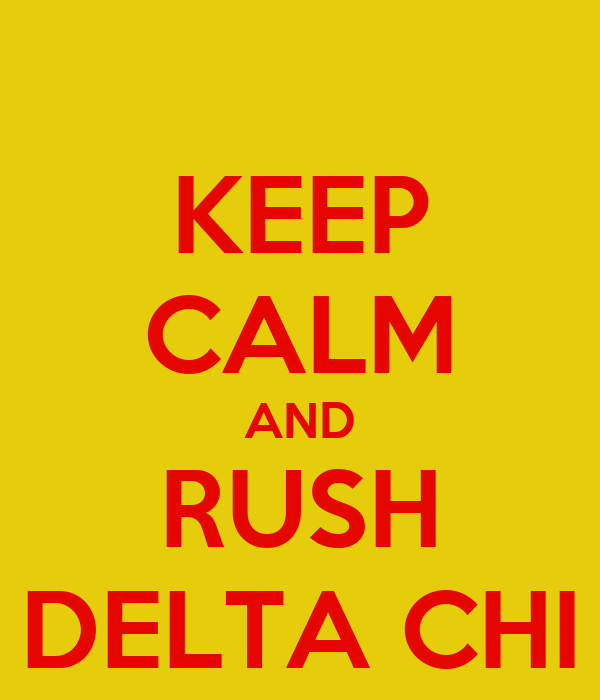 KEEP CALM AND RUSH DELTA CHI