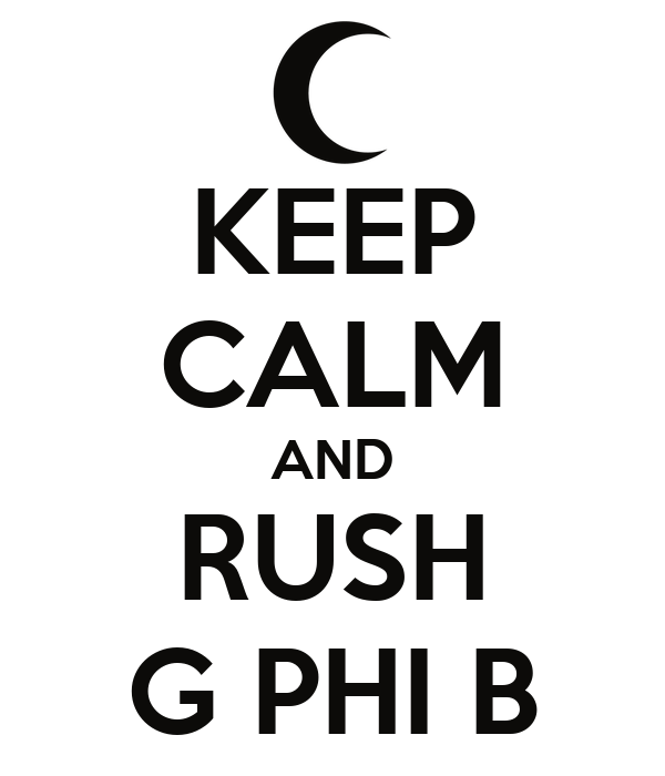 KEEP CALM AND RUSH G PHI B