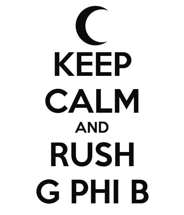 KEEP CALM AND RUSH G PHI B