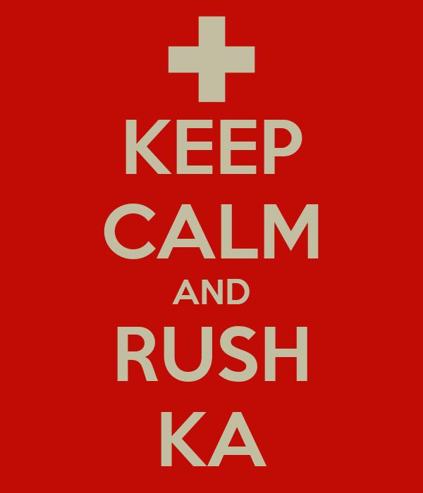KEEP CALM AND RUSH KA
