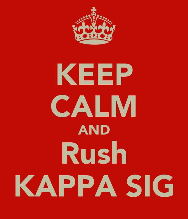 KEEP CALM AND Rush KAPPA SIG