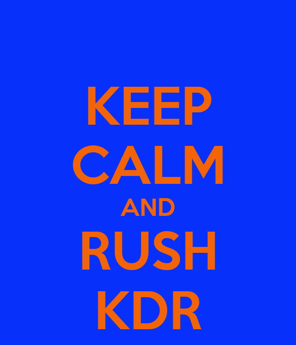 KEEP CALM AND RUSH KDR