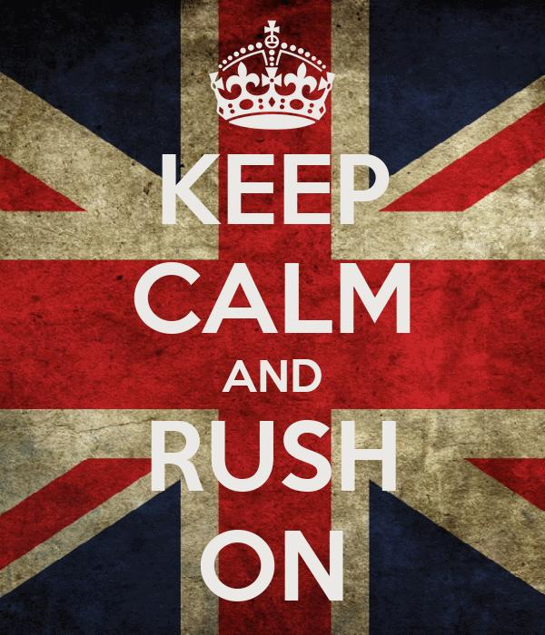 KEEP CALM AND RUSH ON