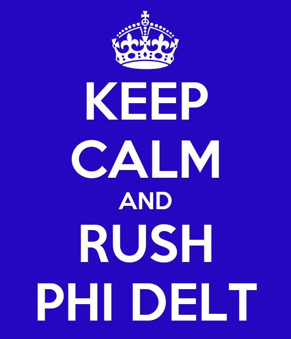 KEEP CALM AND RUSH PHI DELT