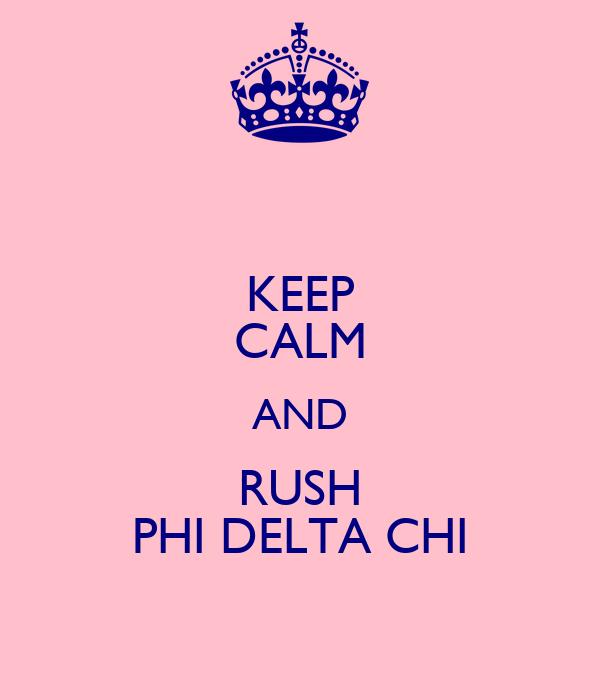 KEEP CALM AND RUSH PHI DELTA CHI