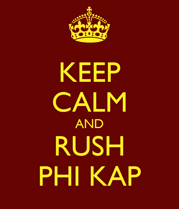 KEEP CALM AND RUSH PHI KAP