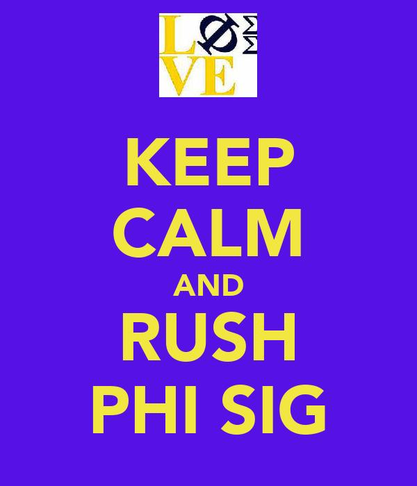 KEEP CALM AND RUSH PHI SIG