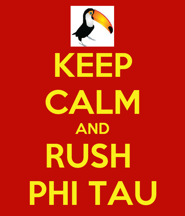 KEEP CALM AND RUSH  PHI TAU