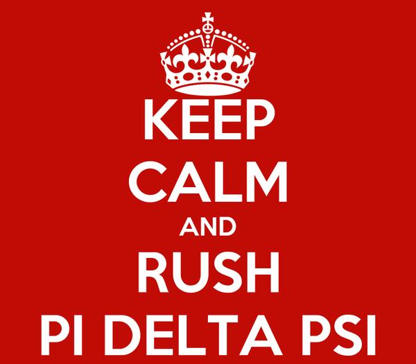 KEEP CALM AND RUSH PI DELTA PSI
