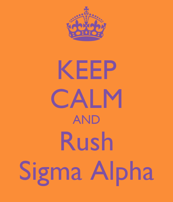 KEEP CALM AND Rush Sigma Alpha