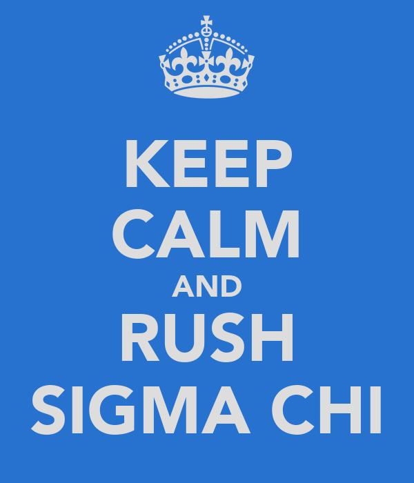 KEEP CALM AND RUSH SIGMA CHI