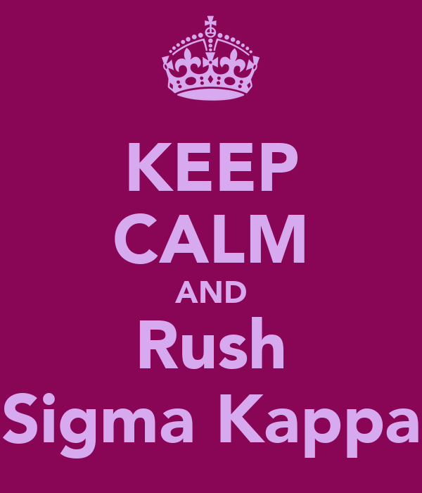 KEEP CALM AND Rush Sigma Kappa