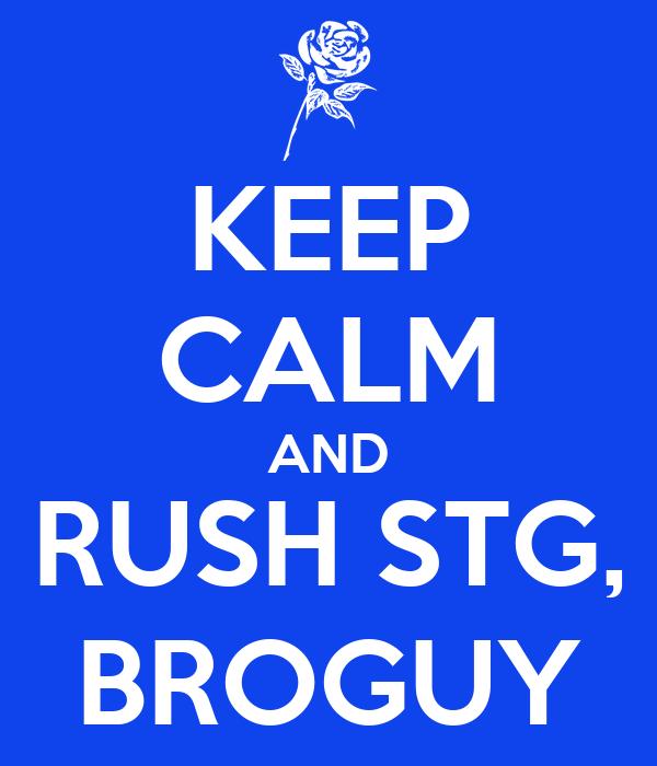 KEEP CALM AND RUSH STG, BROGUY