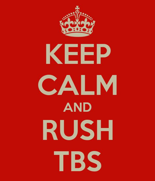 KEEP CALM AND RUSH TBS