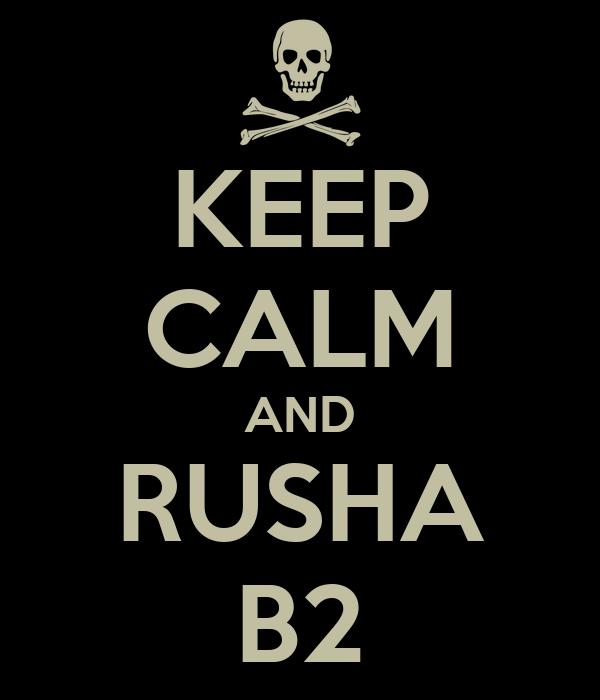 KEEP CALM AND RUSHA B2