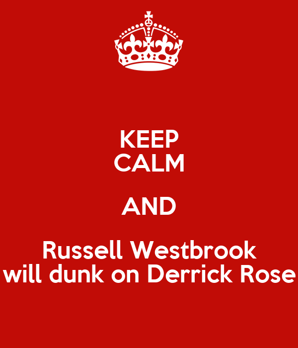 KEEP CALM AND Russell Westbrook will dunk on Derrick Rose