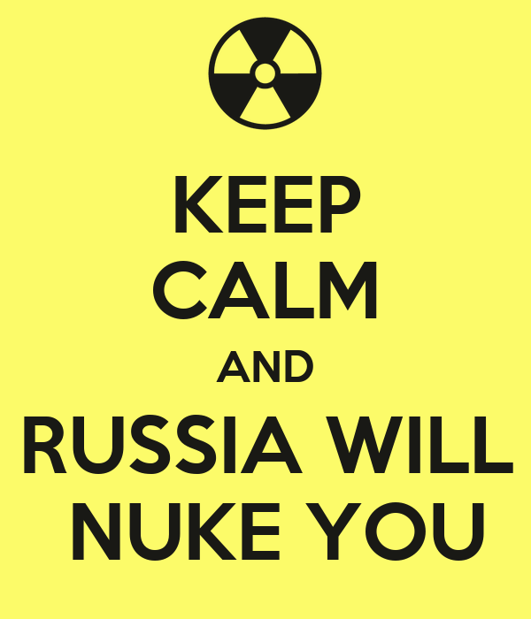 KEEP CALM AND RUSSIA WILL  NUKE YOU