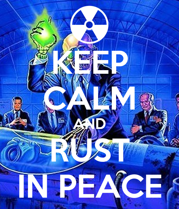 KEEP CALM AND RUST IN PEACE