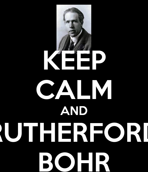 KEEP CALM AND RUTHERFORD BOHR