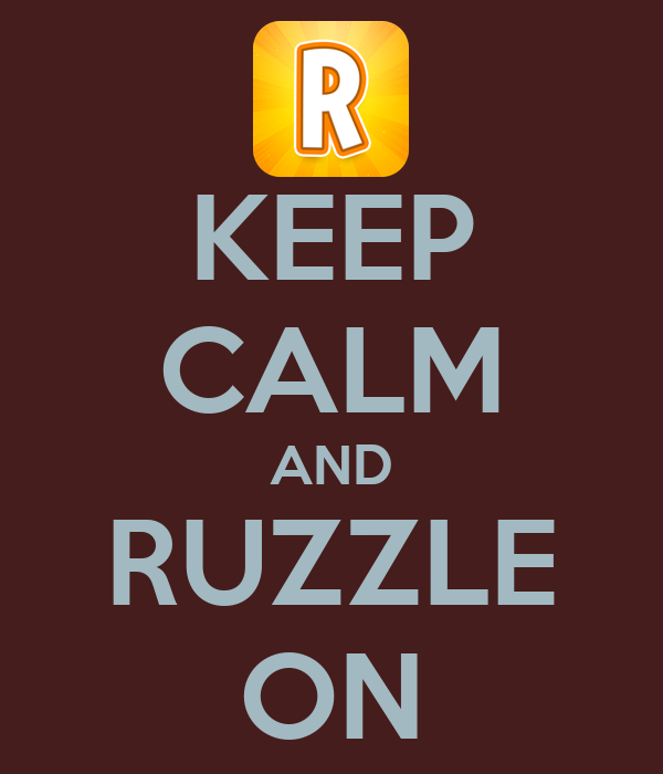 KEEP CALM AND RUZZLE ON