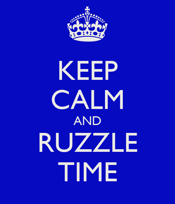 KEEP CALM AND RUZZLE TIME