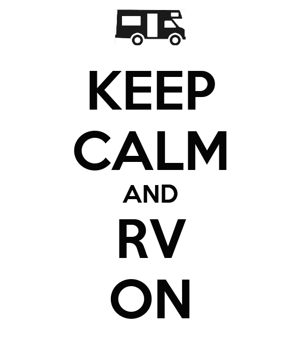 KEEP CALM AND RV ON