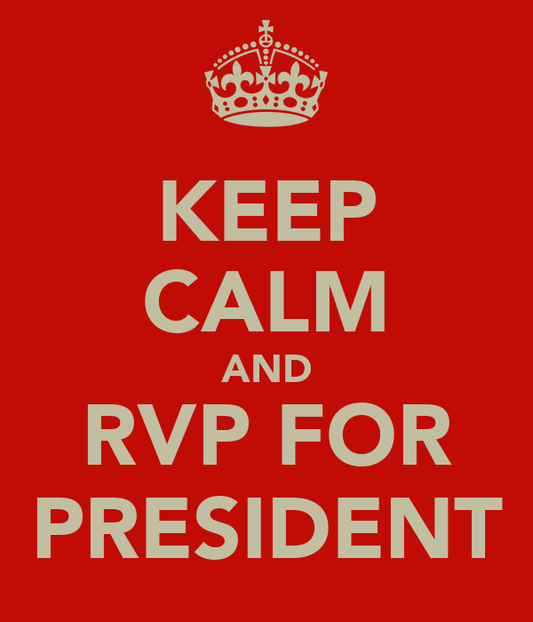 KEEP CALM AND RVP FOR PRESIDENT
