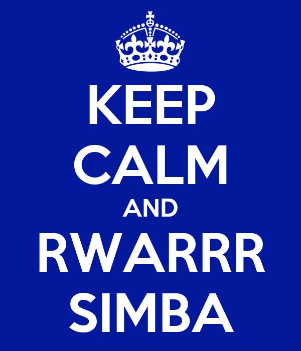 KEEP CALM AND RWARRR SIMBA